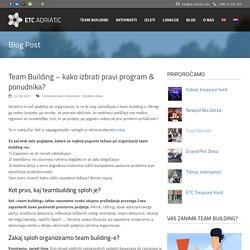 Team building - kako izbrati pravi program & ponudnika ?