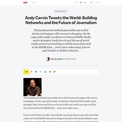 Andy Carvin Tweets the World: Building Networks and the Future of Journalism