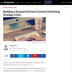 Building a Keyword-Driven Content-Marketing Strategy Is Key