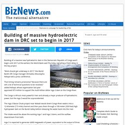 Building of massive hydroelectric dam in DRC set to begin in 2017