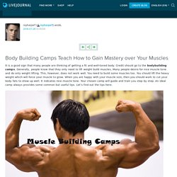 Body Building Camps Teach How to Gain Mastery over Your Muscles: royharper1