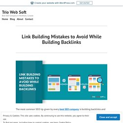 Link Building Mistakes to Avoid While Building Backlinks – Trio Web Soft
