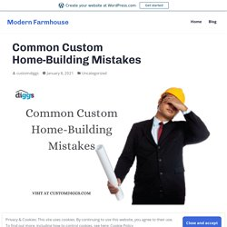 Common Custom Home-Building Mistakes – Modern Farmhouse