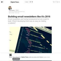 Building email newsletters like it's 2016 – Digital Times – Medium