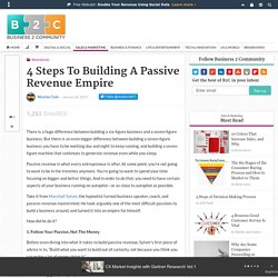4 Steps To Building A Passive Revenue Empire