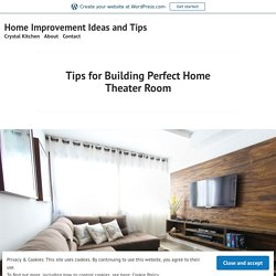 Tips for Building Perfect Home Theater Room – Home Improvement Ideas and Tips