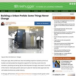 Building a Urban Prefab: Some Things Never Change
