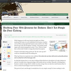 Building Your Web Presence for Authors: Don't Let Google Do Your Talking