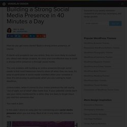 Building a Strong Social Media Presence in 40 Minutes a Day