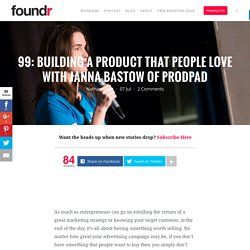 99: Building a Product that People LOVE with Janna Bastow of ProdPad - Foundr