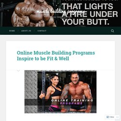 Online Muscle Building Programs Inspire to be Fit & Well – muscle building programs