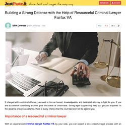 Building a Strong Defense with the Help of Resourceful Criminal Lawyer Fairfax VA