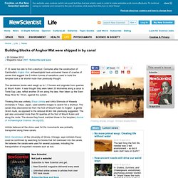 Building blocks of Angkor Wat were shipped in by canal - life - 20 October 2012