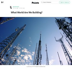 What World Are We Building? — Data & Society: Points