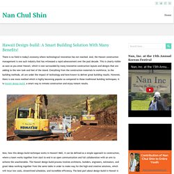 Hawaii Design-build: A Smart Building Solution With Many Benefits! ~ Nan Chul Shin