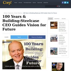 100 Years & Building:Steelcase CEO Guides Vision for Future - Corp! Magazine