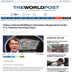 China's Island-Building Undermines Regional Security, U.S. Defense Secretary Says