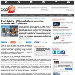 Smart Building : Wi6Labs et Alkante signent un partenariat avec Engie Axima : 14/12/16