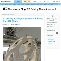 blog: 3D printing buildings: interview with Enrico Dini of D_Sha