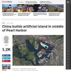 China builds artificial island in middle of Pearl Harbor