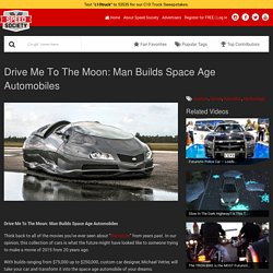 Drive Me To The Moon: Man Builds Space Age Automobiles - Speed Society