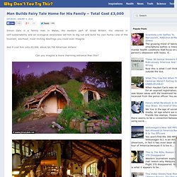 Man Builds Fairy Tale Home for His Family – Total Cost £3,000