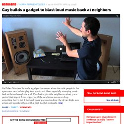 Guy builds a gadget to blast loud music back at neighbors / Boing Boing