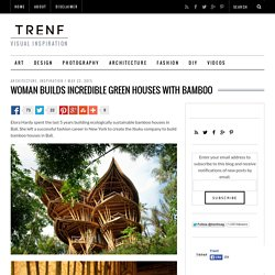 Woman Builds Incredible Green Houses With Bamboo