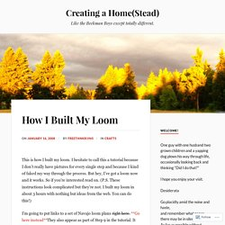 How I Built My Loom – Creating a Home(Stead)