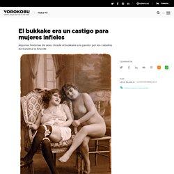 El bukkake era un castigo para mujeres infieles