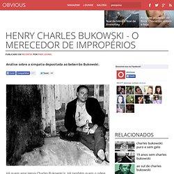 Henry Charles Bukowski - o merecedor de impropérios