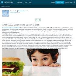 Anak 7,8,9 Bulan yang Susah Makan: buanasusilo