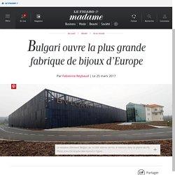 Bulgari ouvre la plus grande fabrique de bijoux d'Europe -...