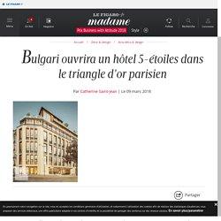 Bulgari ouvrira un hôtel 5-étoiles dans le triangle d'or parisien - Madame Figaro