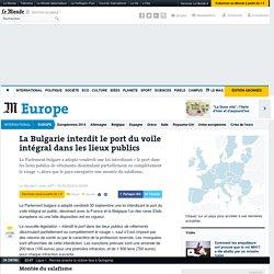 La Bulgarie interdit le port du voile intégral dans les lieux publics