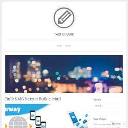 Bulk SMS Versus Bulk e-Mail – Text In Bulk