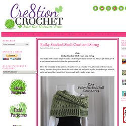 Zola- Bulky Stacked Shell Shrug/ Cowl- free crochet pattern