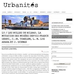 Lu / Les Bulles de Bilbao. La mutation des musées depuis Franck Gehry, J.-M. Tobelem, L. M. Lus Arana et J. Ockman