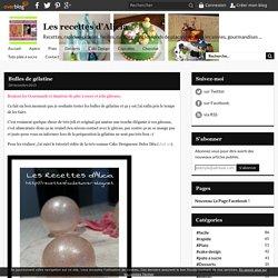 Bulles de gélatine - Les recettes d'Alicia