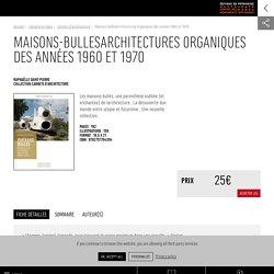 Maisons-bullesArchitectures organiques des années 1960 et 1970