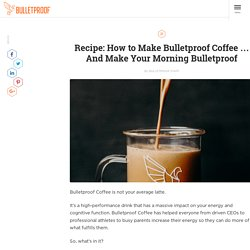 » Recipe: How to Make Your Coffee Bulletproof…And Your Morning Too The Bulletproof Executive