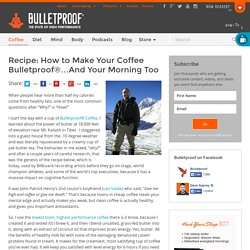 Recipe: How to Make Your Coffee Bulletproof®…And Your Morning Too