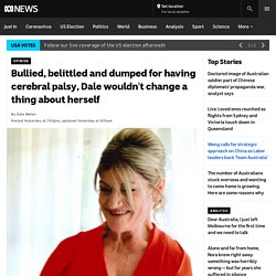 Bullied, belittled and dumped for having cerebral palsy, Dale wouldn't change a thing about herself - ABC News