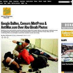 Google Bullies, Censors MintPress & AntiWar.com Over Abu Ghraib Photos
