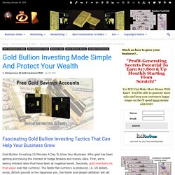 Gold Bullion Investing Made Simple And Protect Your Wealth