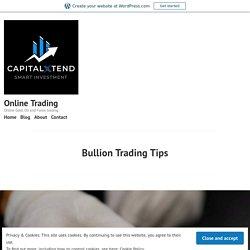 Bullion Trading Tips – Online Trading