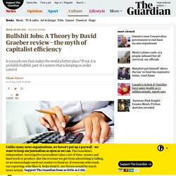 Bullshit Jobs: A Theory by David Graeber review – the myth of capitalist efficiency