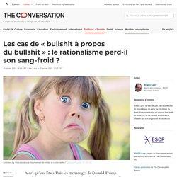 Les cas de «bullshit àpropos dubullshit»: lerationalisme perd-il sonsang-froid?