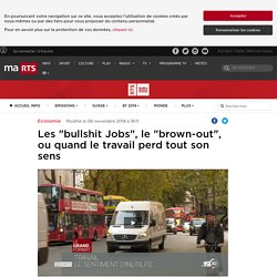"""Les """"bullshit Jobs"""", le """"brown-out"""", ou quand le travail perd tout son sens - rts.ch - Economie"""