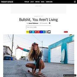 Bullshit, You Aren't Living